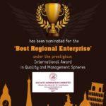 'Best Regional Enterprise' under the prestigious International Award in Quality and Management Spheres!!!